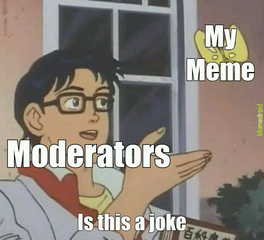 Moderators be like - meme