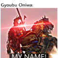 MY NAME IS GYOUBU MASATAKA ONIWA