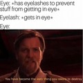 From my point of view, the eyelashes are evil