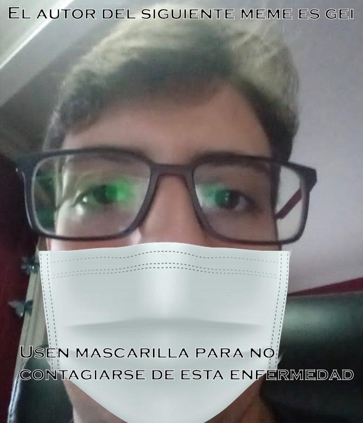 Funen al autor del siguiente meme por no usar mascarilla y propagar la enfermedad