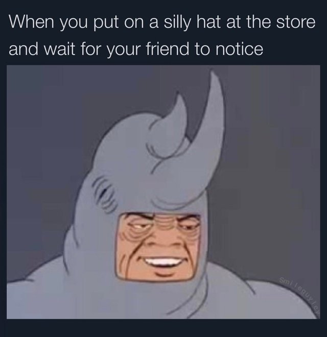 When you put on a silly hat at the store and wait for your friend to notice - meme