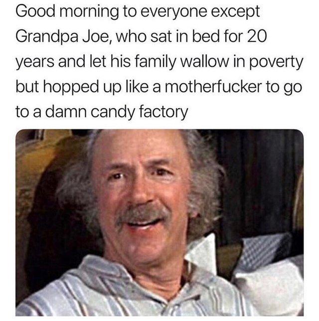 Good morning to everyone except Grandpa Joe - meme