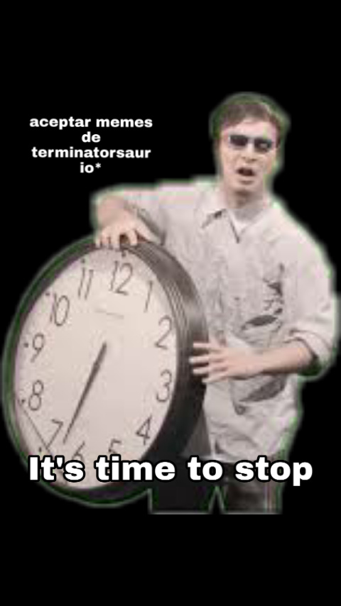 Time to stop - meme