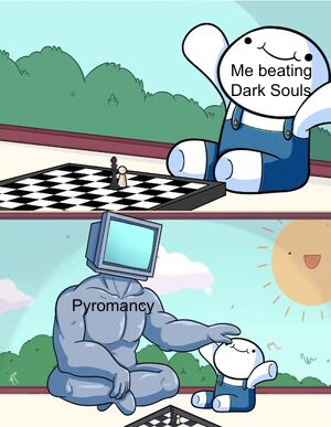 I haven't played the game but pyromancy is op - meme