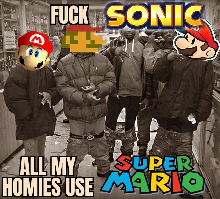 Fuck SONIC, All My Homies Use SUPER MARIO - meme
