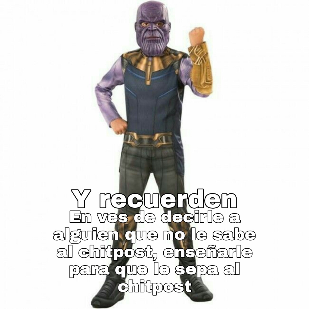 Thanos si le sabe al shitpost - meme