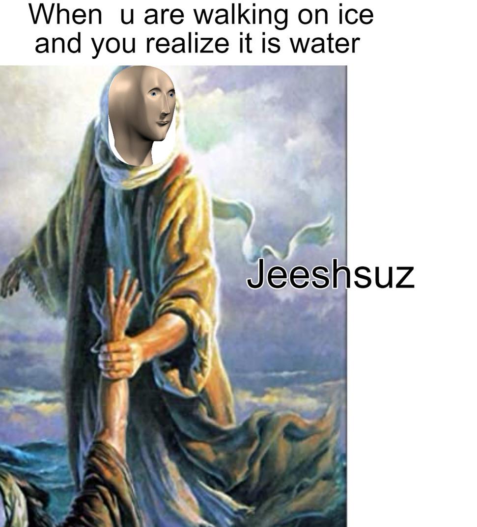 Jeeshsuz is god - meme