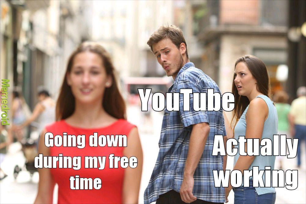 YOUTUBE IS DOWN - meme