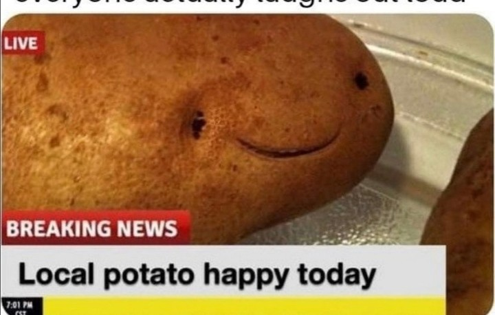 Local potato happy today  - meme