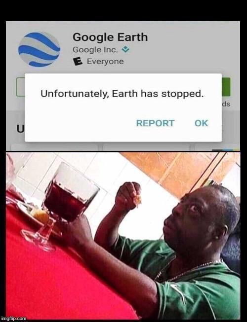 Unfortunately Earth has stopped - meme