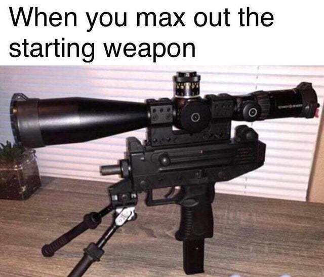 When you max out the starting weapon - meme