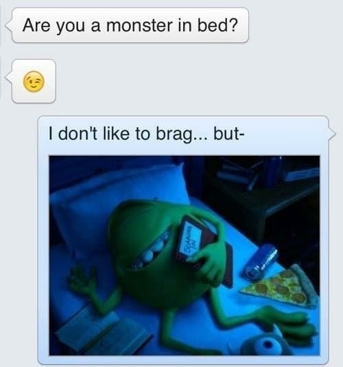 I'm a monster in bed, hear that ladies of memedroid