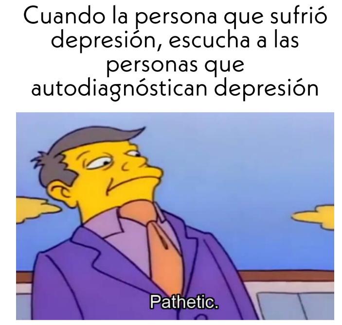Para todas las personas pendejas, que se autodiagnóstican se depresion - meme