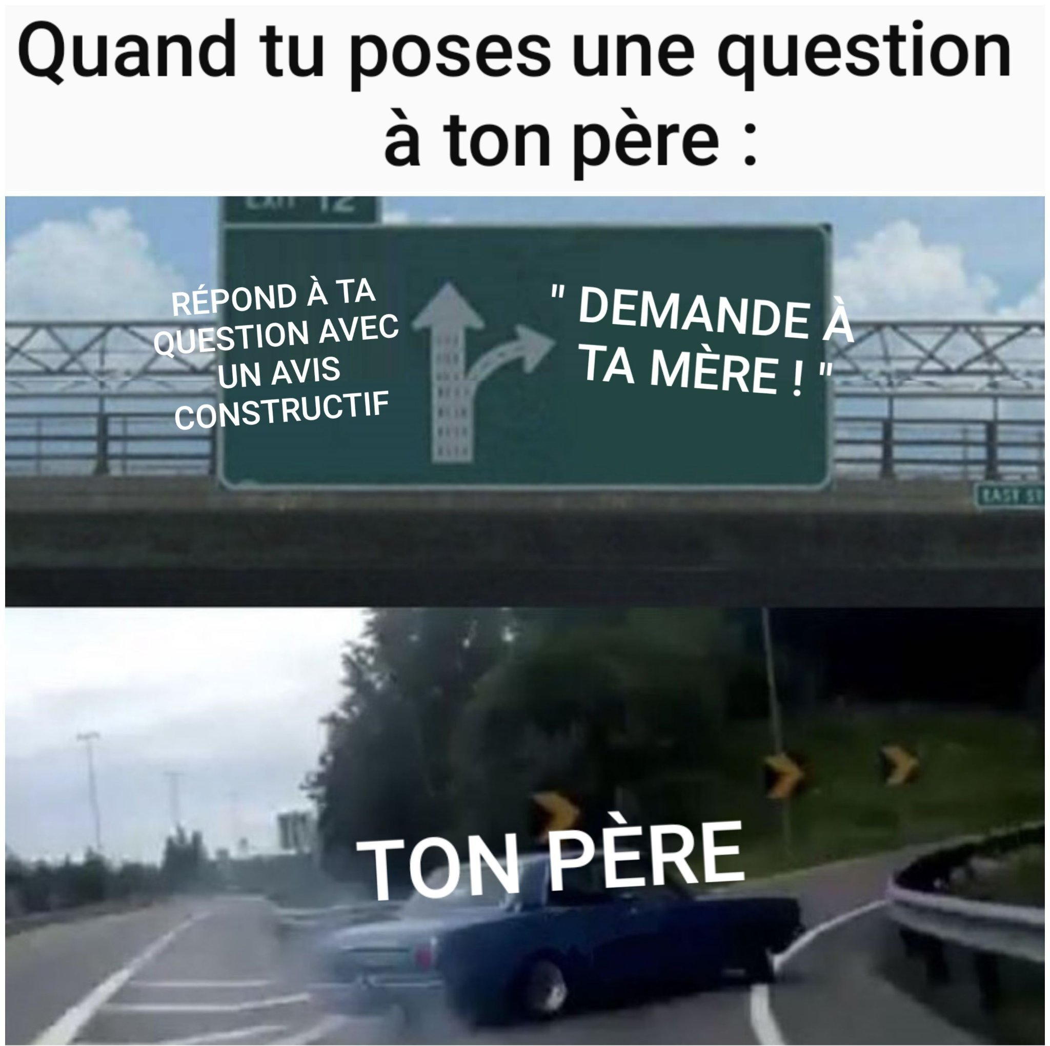 Ton père face à ta question - meme