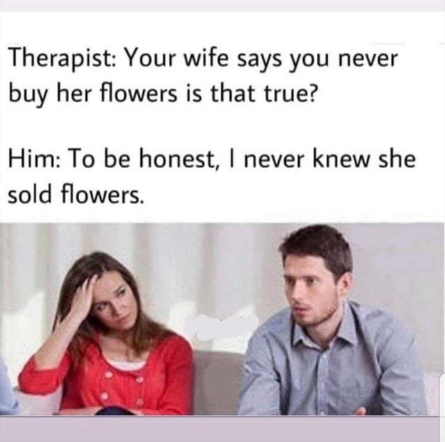 I never bought flowers to my wife - meme