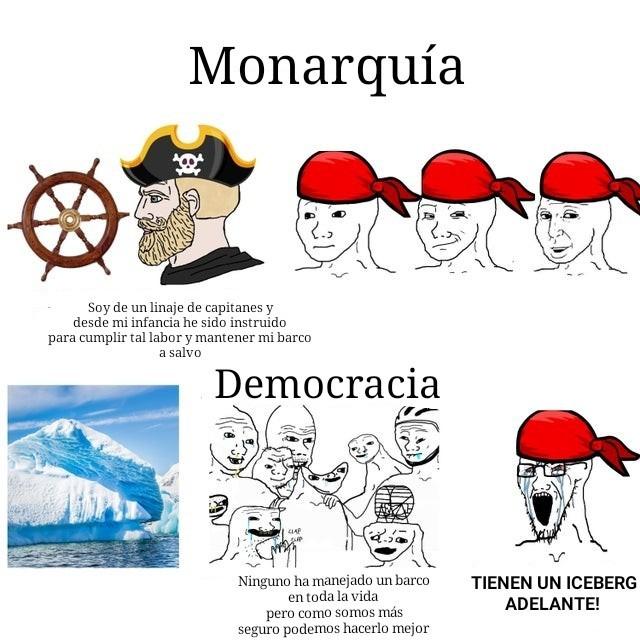 Las monarquías son más orgánicas y complejas que cualquier sociedad democrática. - meme