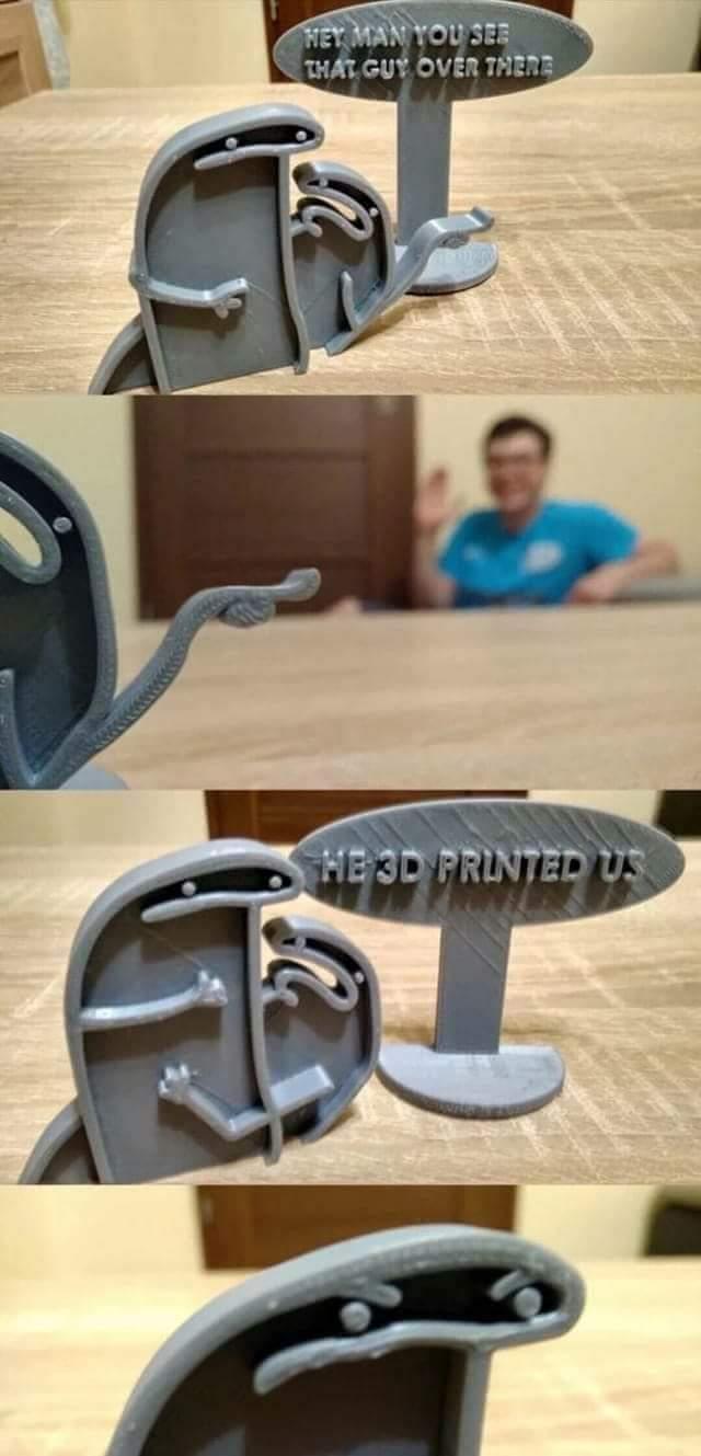 Tu vois le mec là bas ? Il nous a imprimé en 3D ! - meme
