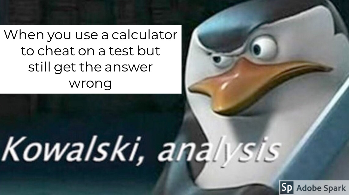 Kowalski, get me a real calculator - meme