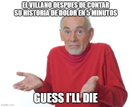 guess i'll die - meme
