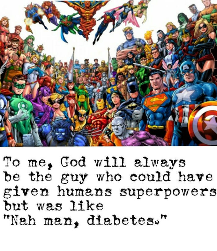 But diabetes is so much cooler than superpowers! - meme