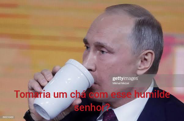 Se não tomar o chá ele fica Putinho - meme
