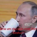 Se não tomar o chá ele fica Putinho