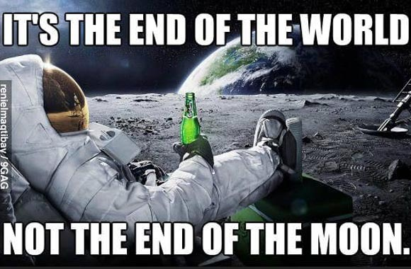all the idiots are daying that tomorrow is the end of the world - meme