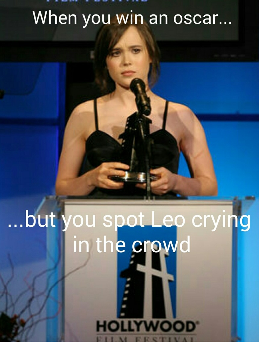 True story: Ellen Page got an oscar for inception, in which Leo acted too. At least this is original, no? - meme