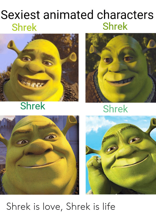Shrek is love Shrek is life - meme