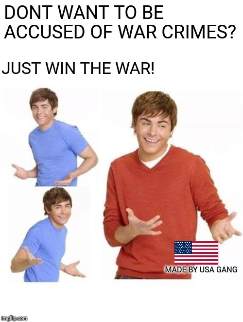 Don't want to be accused of war crimes? Win the war! - meme