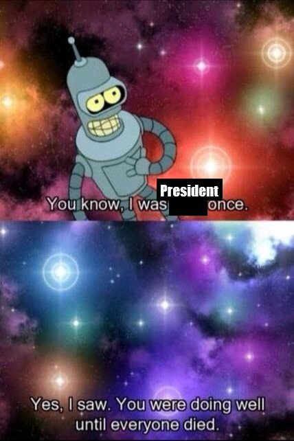 "That's President ""Bender Bending Rodríguez (designated in-universe as Bending Unit 22, unit number 1,729, serial number 2716057)"" to you, chump - meme"
