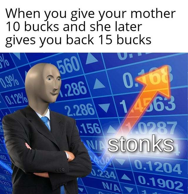 When you give your mother 10 bucks and she later gives you back 15 - meme