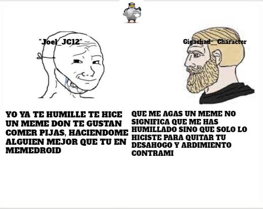 """(ES la pelea de ellos dos mas o menos explicada) se suponen que en un meme de """"joe"""" le dijo algo el """"gigachad"""" que se ardio tanto que le hizo un meme"""