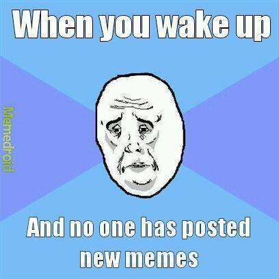 *Cant wake up* wake me up inside - meme