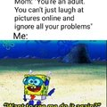 You are an adult. You can't just laugh at pictures online and ignore all your problems