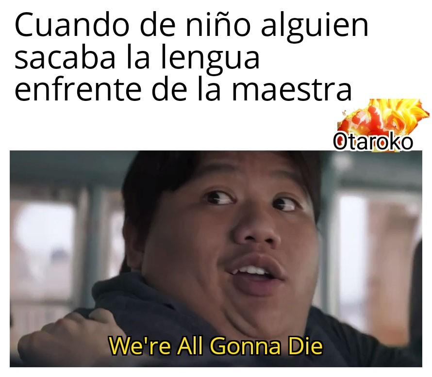 We're All Gonna Die D: - meme