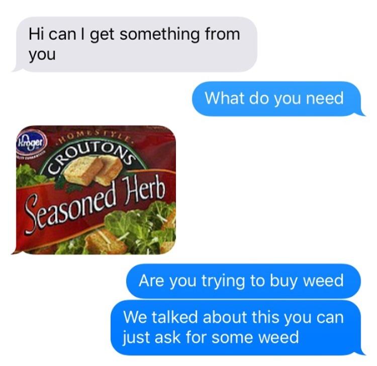 would anybody like to smoke some seasoned herbs with me - meme