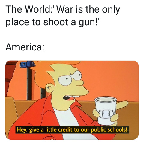War is the only place to shoot a gun - meme