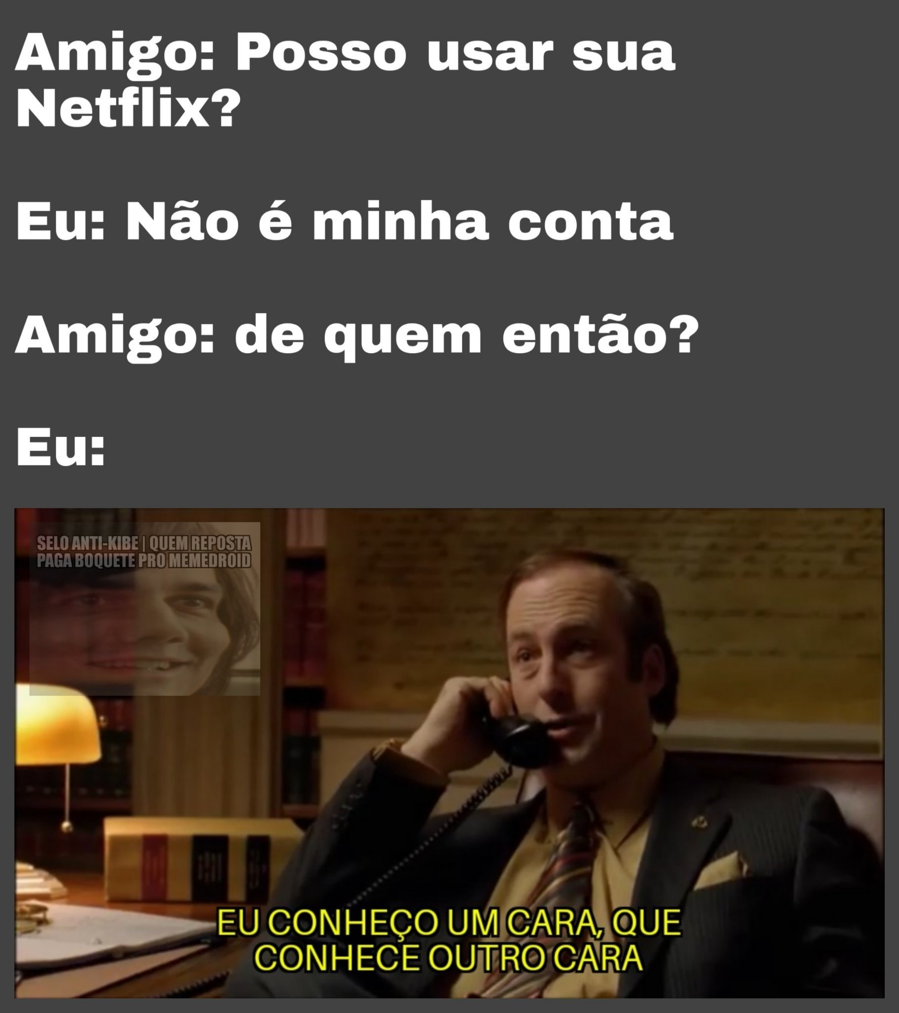 O nome da Série é Breaking bad, recomendo :cool: - meme