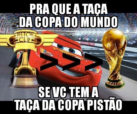 Copa pistão>>>>>>>>>>>>>>>>>copa do mundo - meme