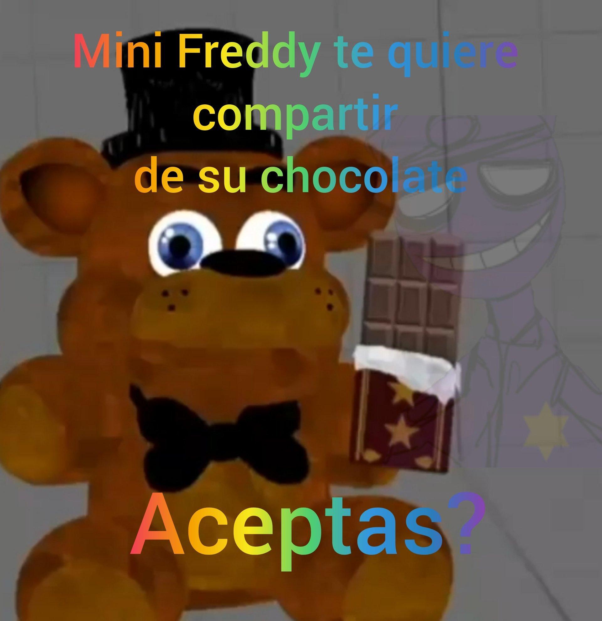 si no aceptas este meme;querido moderador,mini Freddy no te va a dar chocolate :(