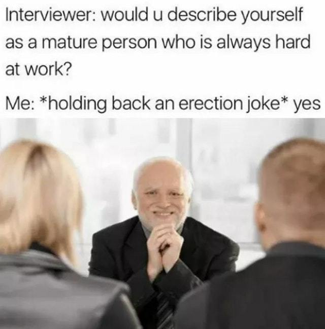 It is really hard to hold erection jokes - meme