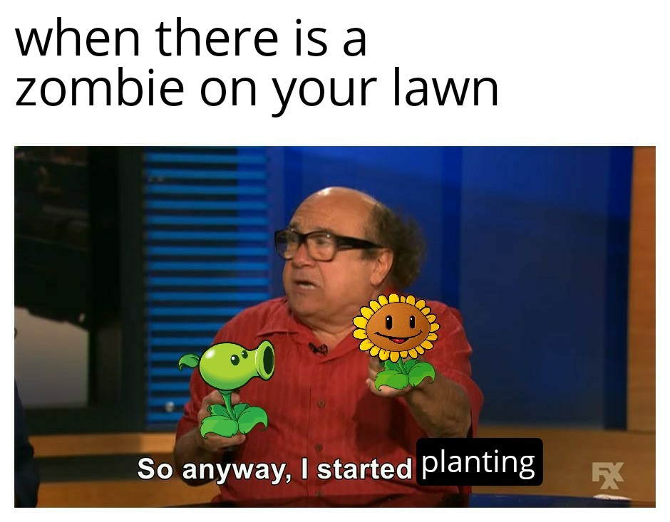 So anyways I started planting - meme