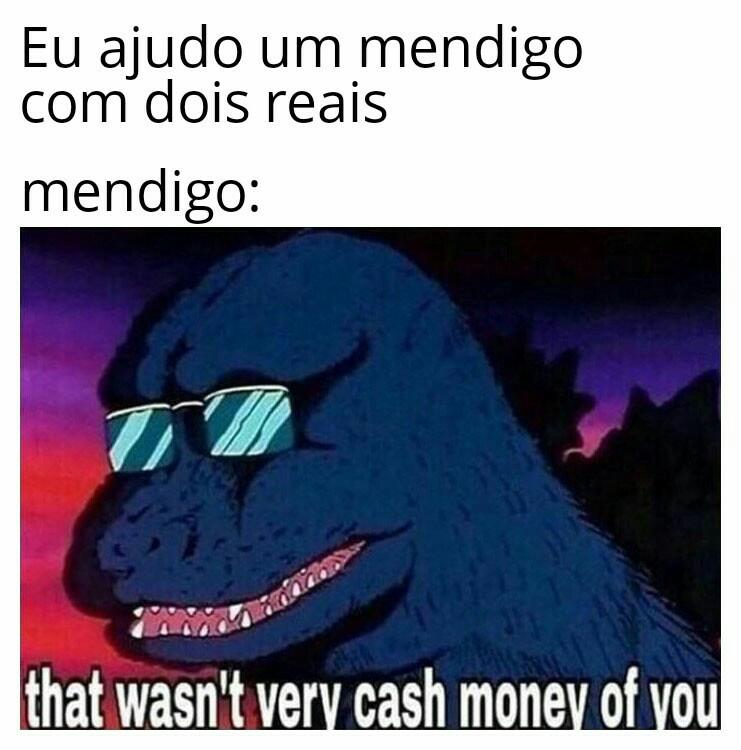 não foi muito dinheiro da sua parte - meme