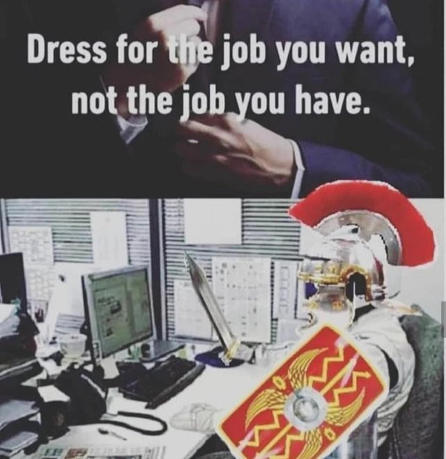 Dress for the job you want, not the job you have - meme