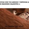 NO BUSTER NOO