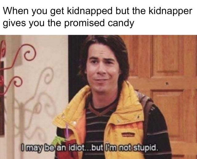 When you get kidnapped but the kidnapper gives you the promised candy - meme