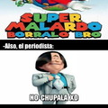 Super Malardo... No, chupala xD