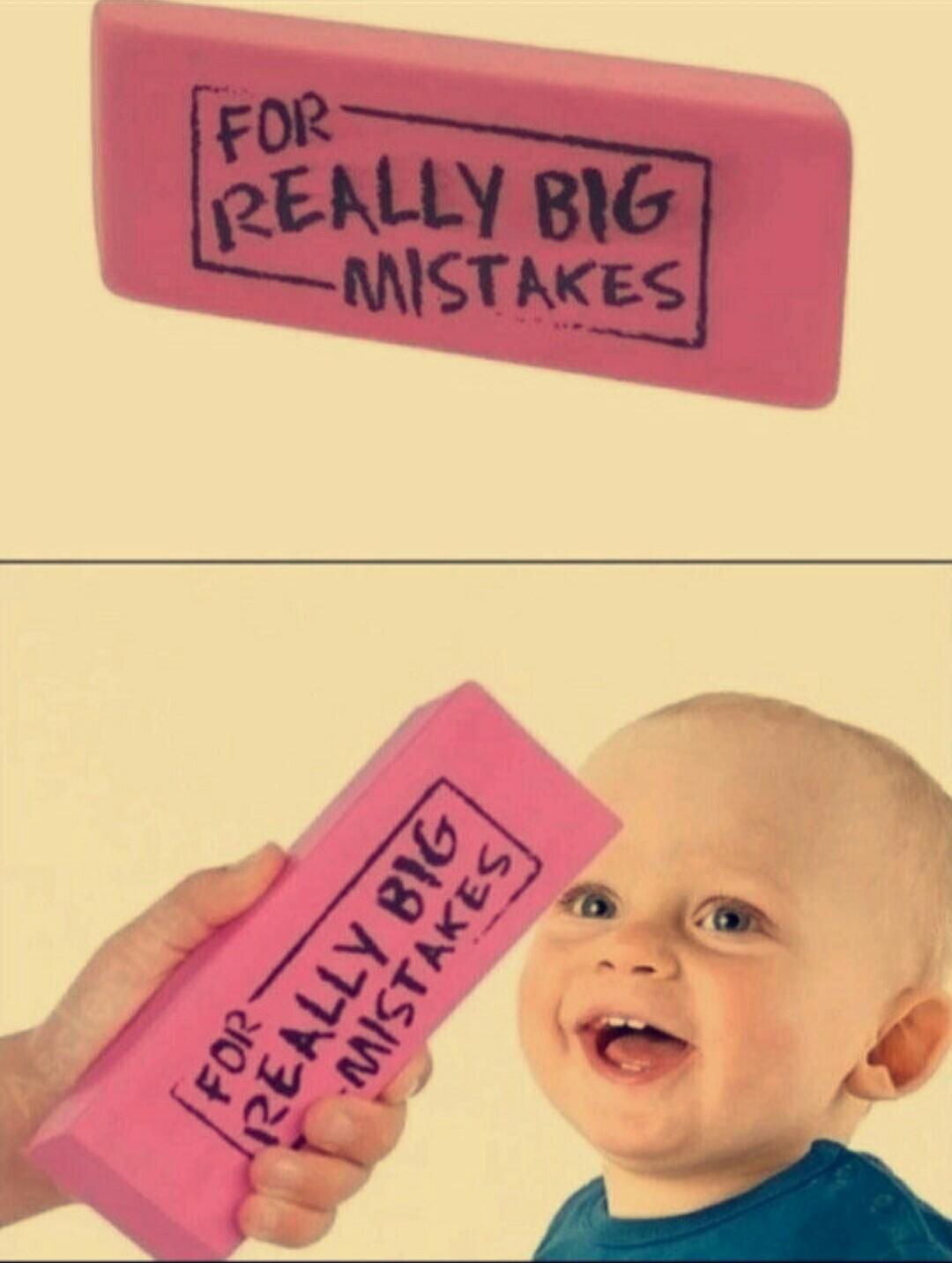Pour effacer les grosses erreurs - meme
