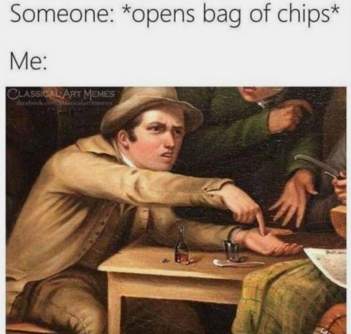 Give me chips pls - meme